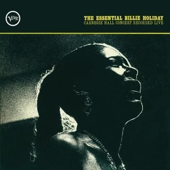 Cover The Essential Billie Holiday: Carnegie Hall Concert Recorded Live (Remastered)