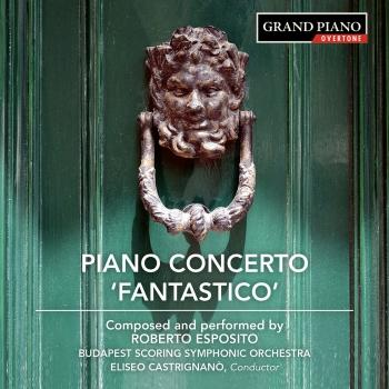 Cover Esposito: Piano Concerto No. 1 'Fantastico', Piano Sonata No. 1 & Indigo Mirage