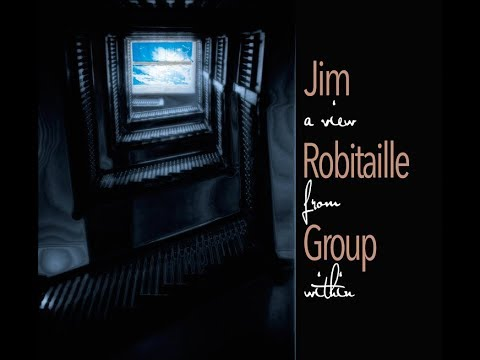 Video Jim Robitaille Group - A View From Within
